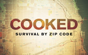 COOKED: SURVIVAL BY ZIP CODE by Judith Helfand Productions and Kartemquin Films